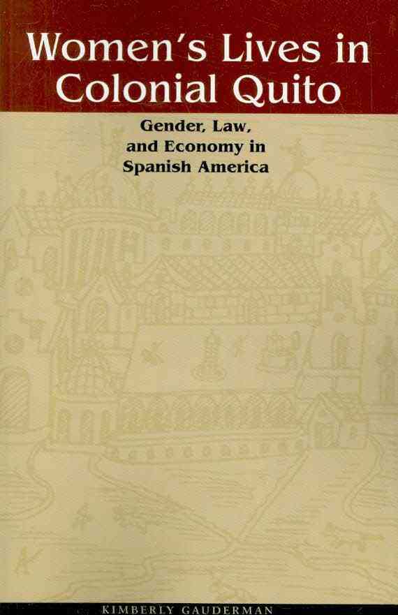 Women's Lives in Colonial Quito By Gauderman, Kimberly